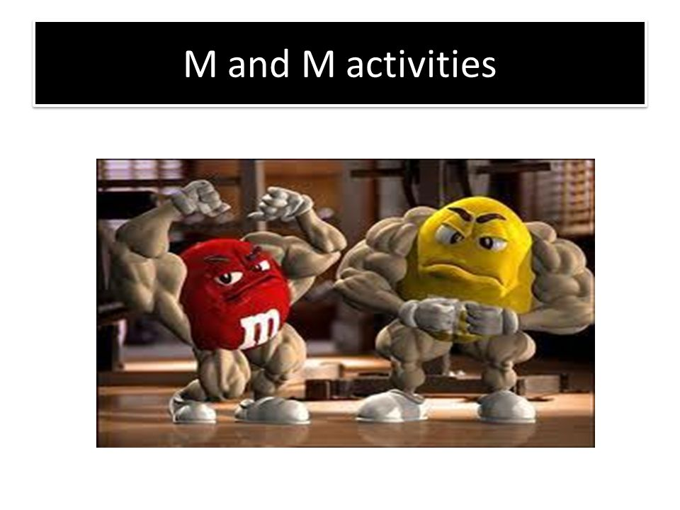 M and M activities