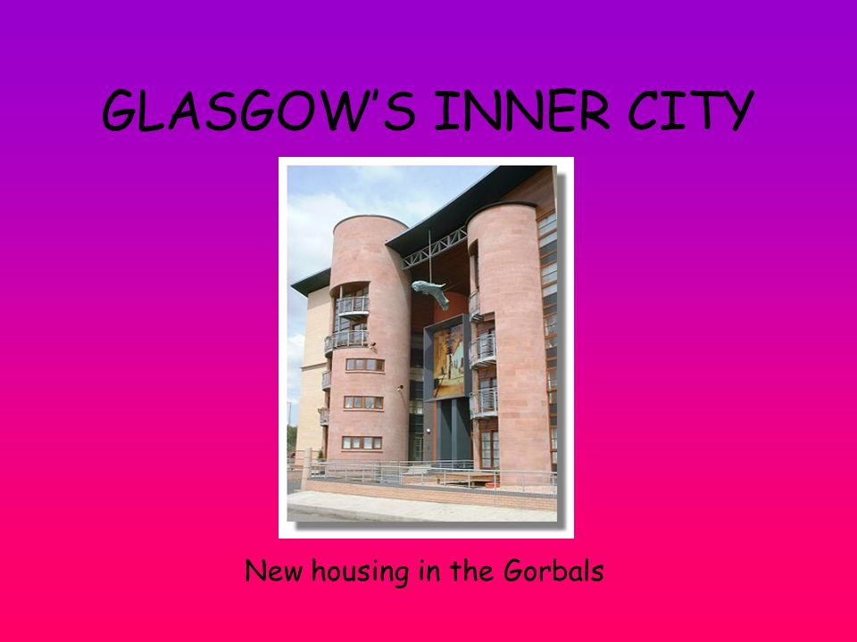 GLASGOW'S INNER CITY New housing in the Gorbals