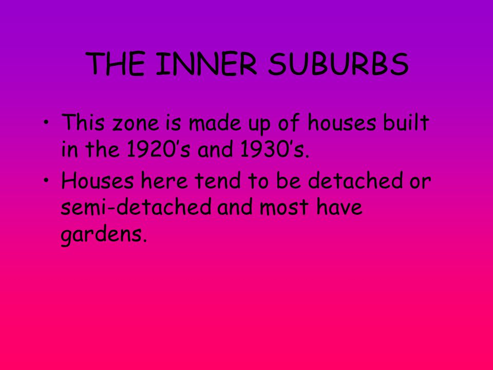 THE INNER SUBURBS This zone is made up of houses built in the 1920's and 1930's.
