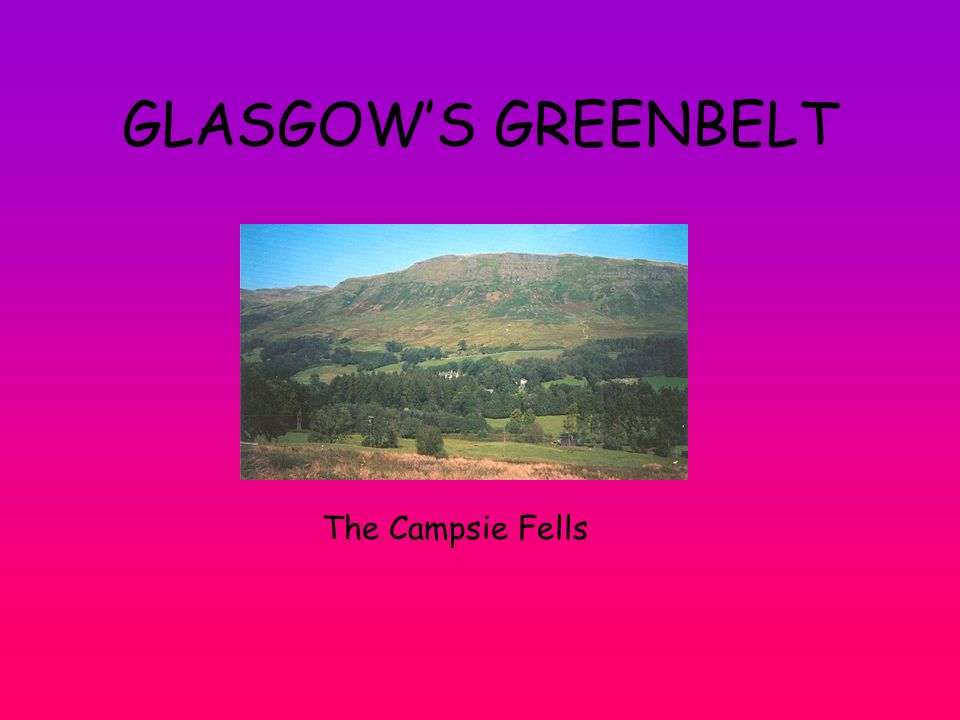 GLASGOW'S GREENBELT The Campsie Fells