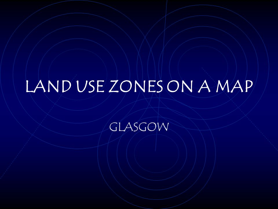 LAND USE ZONES ON A MAP GLASGOW