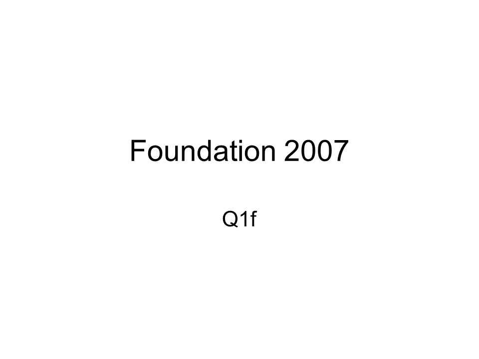 Foundation 2007 Q1f
