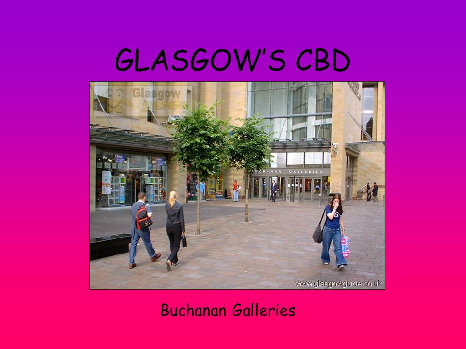 GLASGOW'S CBD Buchanan Galleries