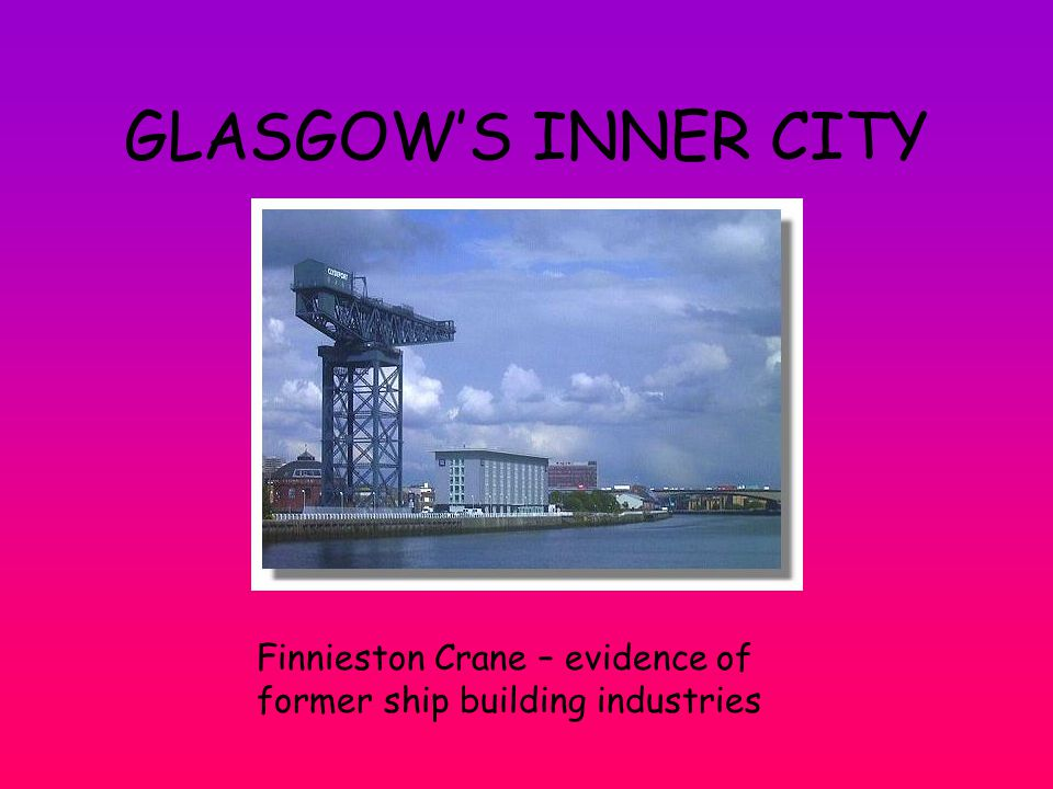 GLASGOW'S INNER CITY Finnieston Crane – evidence of former ship building industries