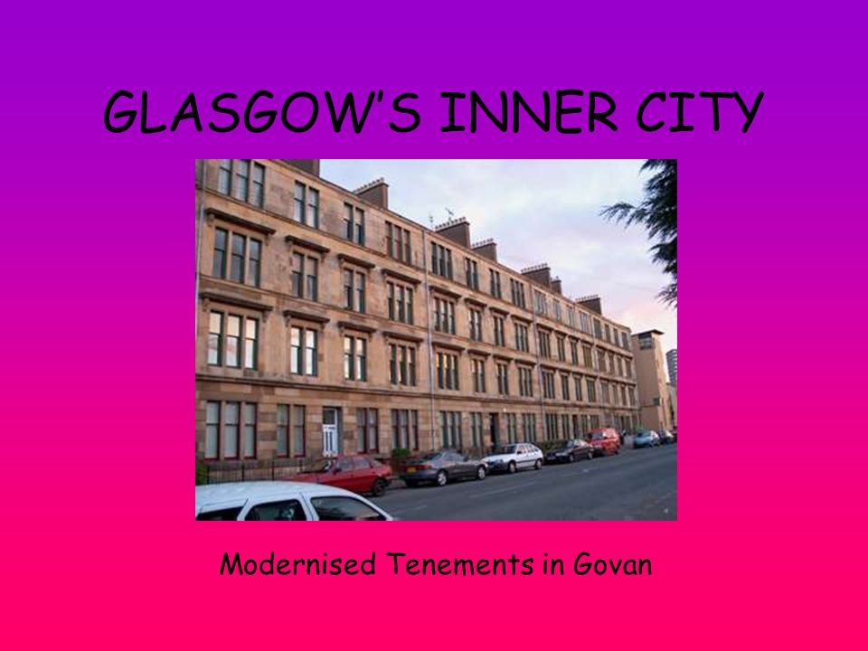 GLASGOW'S INNER CITY Modernised Tenements in Govan