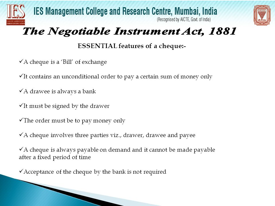 The Negotiable Instrument Act, 1881 ESSENTIAL features of a cheque:-