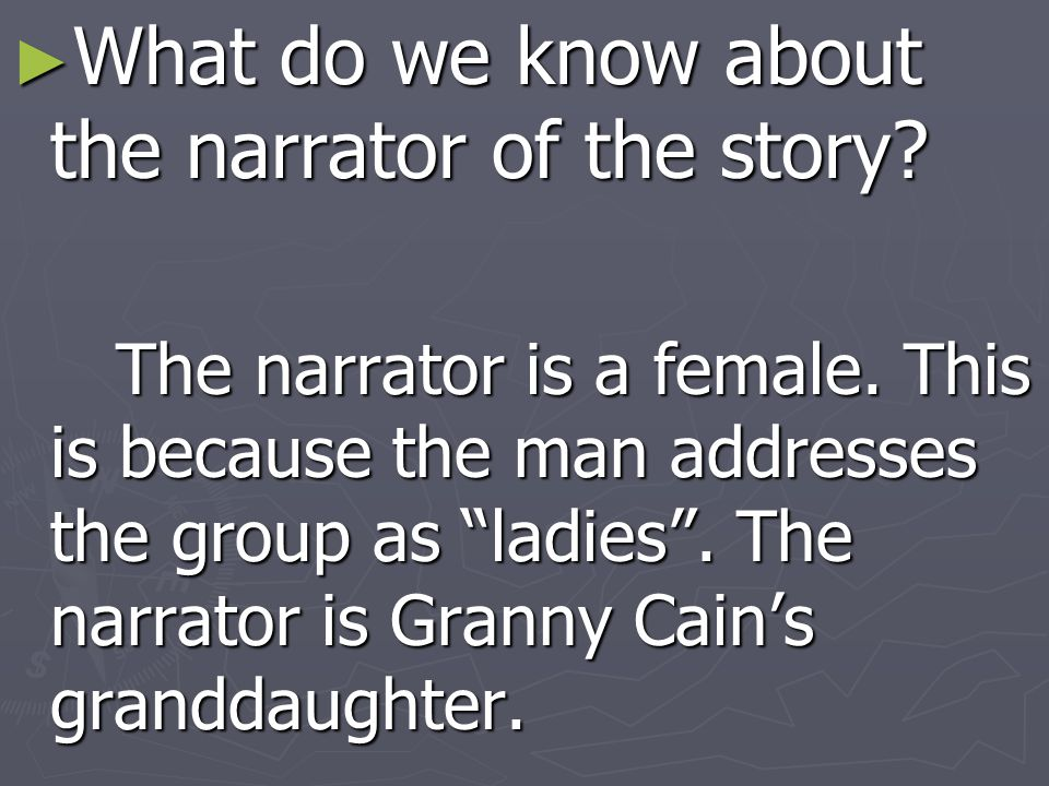 What do we know about the narrator of the story