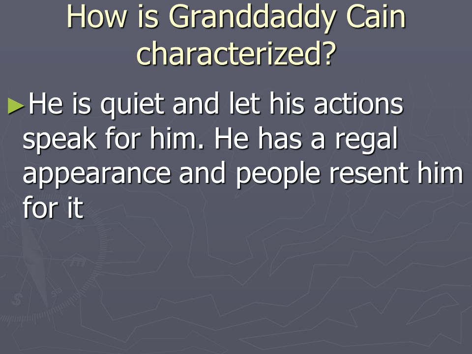 How is Granddaddy Cain characterized