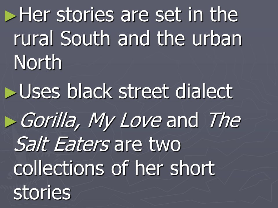 Her stories are set in the rural South and the urban North