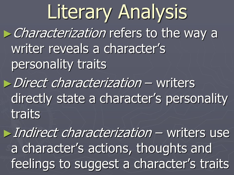 Literary Analysis Characterization refers to the way a writer reveals a character's personality traits.