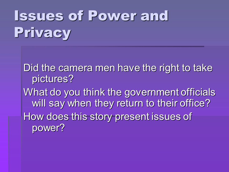 Issues of Power and Privacy