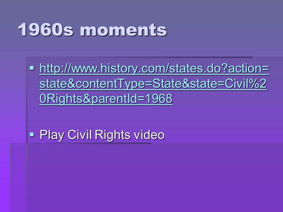 1960s moments http://www.history.com/states.do action=state&contentType=State&state=Civil%20Rights&parentId=1968.