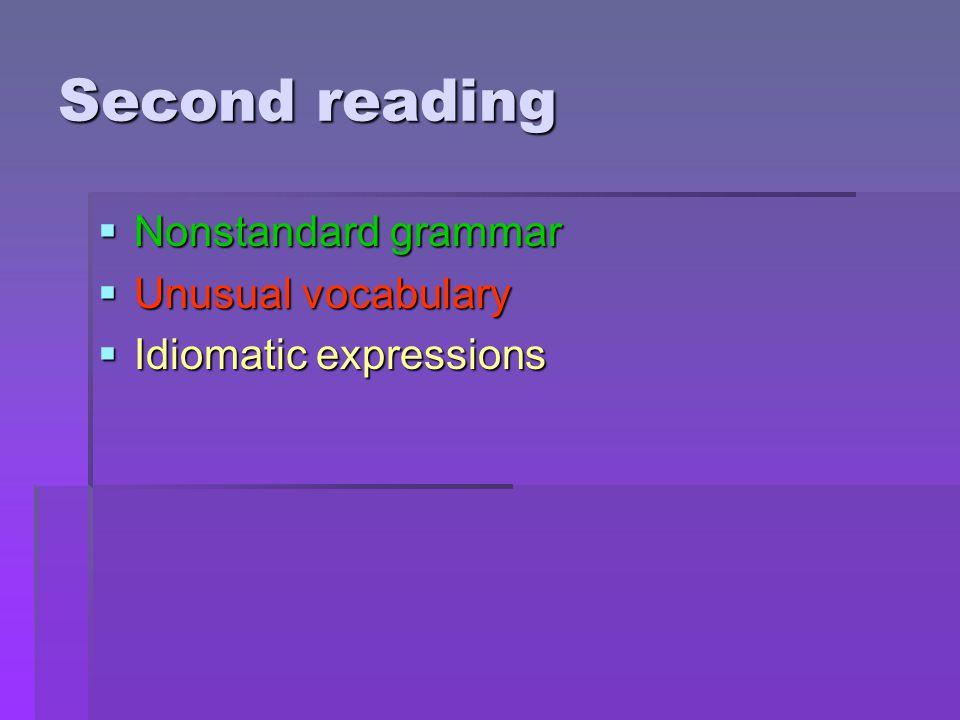 Second reading Nonstandard grammar Unusual vocabulary