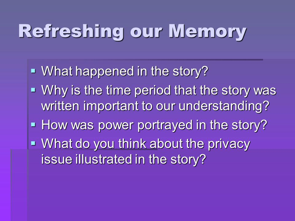 Refreshing our Memory What happened in the story