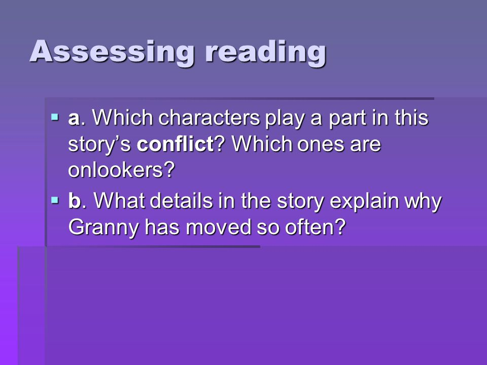 Assessing reading a. Which characters play a part in this story's conflict Which ones are onlookers
