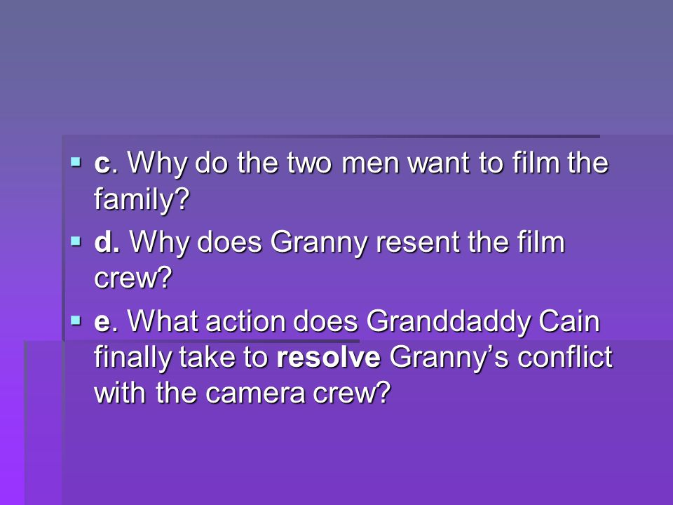 c. Why do the two men want to film the family