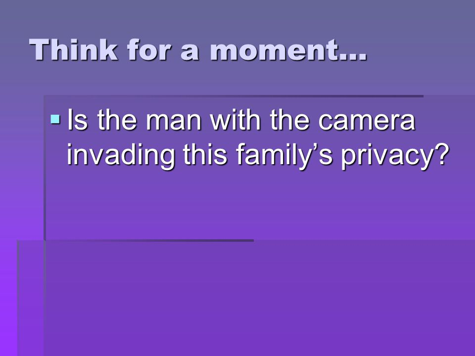 Is the man with the camera invading this family's privacy