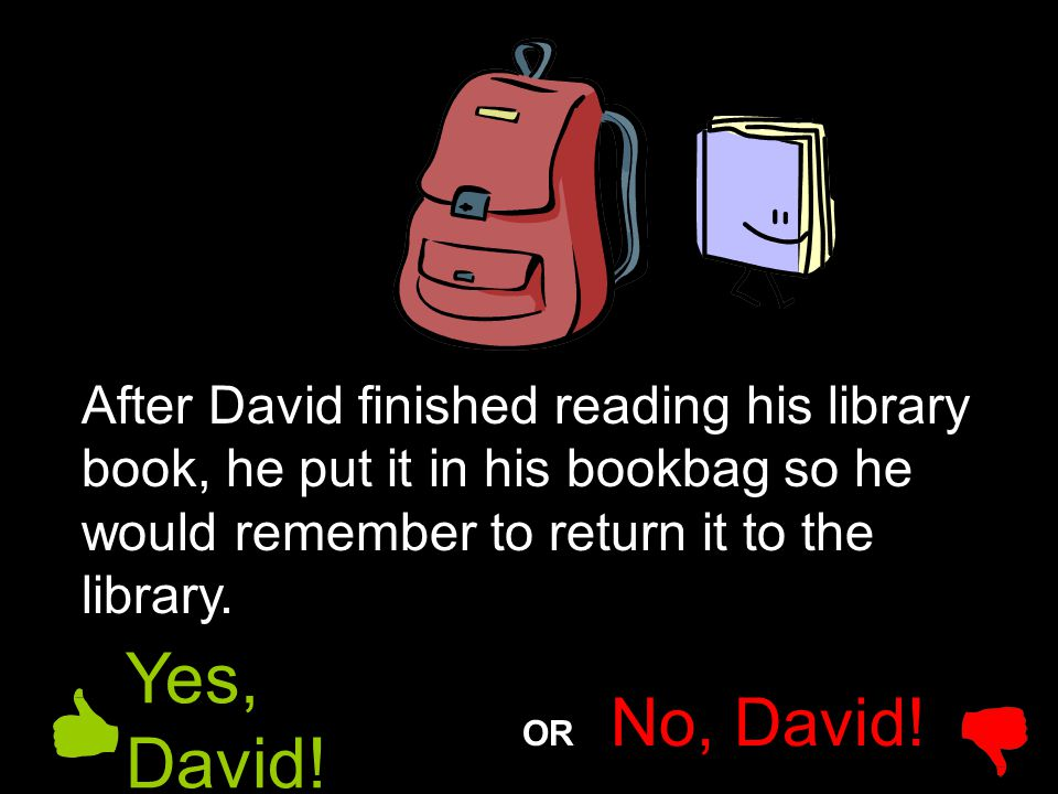 After David finished reading his library book, he put it in his bookbag so he would remember to return it to the library.