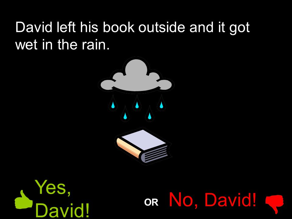 David left his book outside and it got wet in the rain.