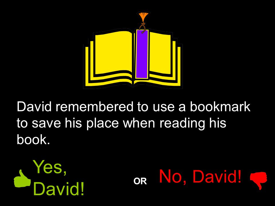 David remembered to use a bookmark to save his place when reading his book.