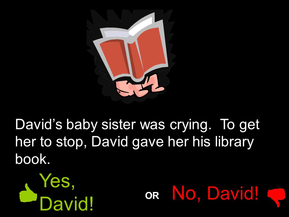 David's baby sister was crying