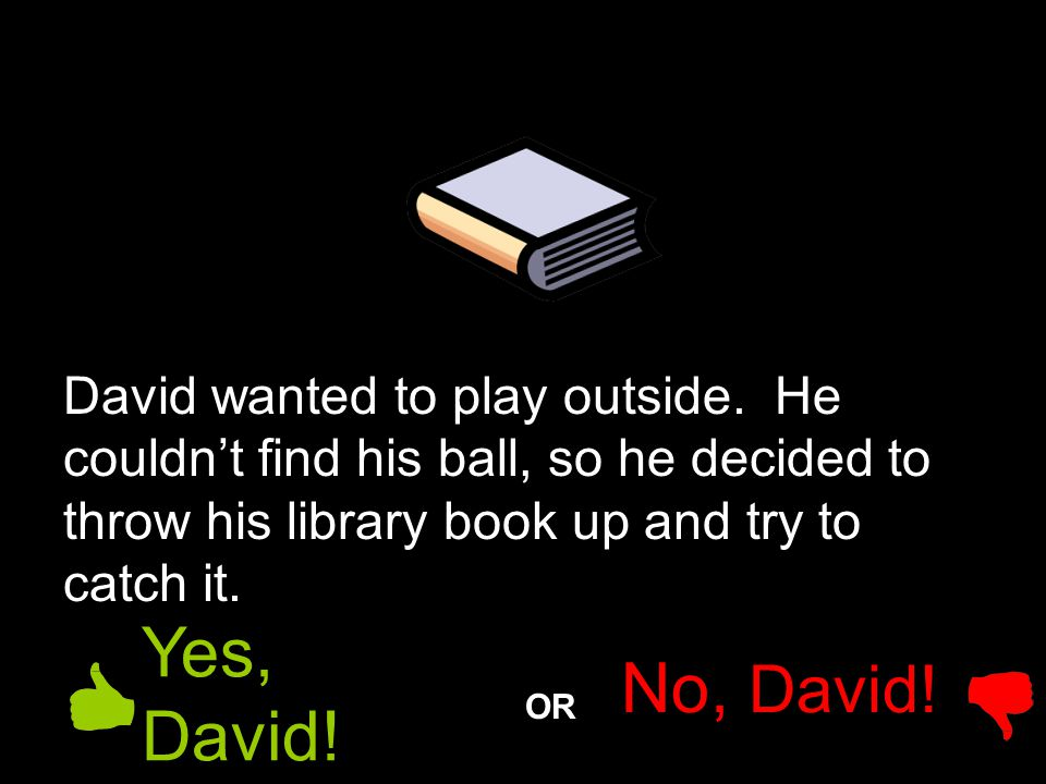 David wanted to play outside