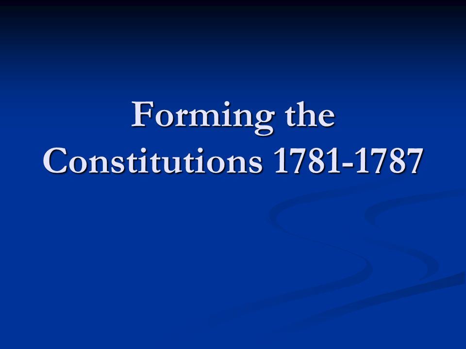 Forming the Constitutions 1781-1787