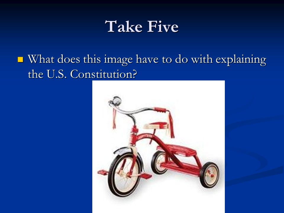 Take Five What does this image have to do with explaining the U.S. Constitution