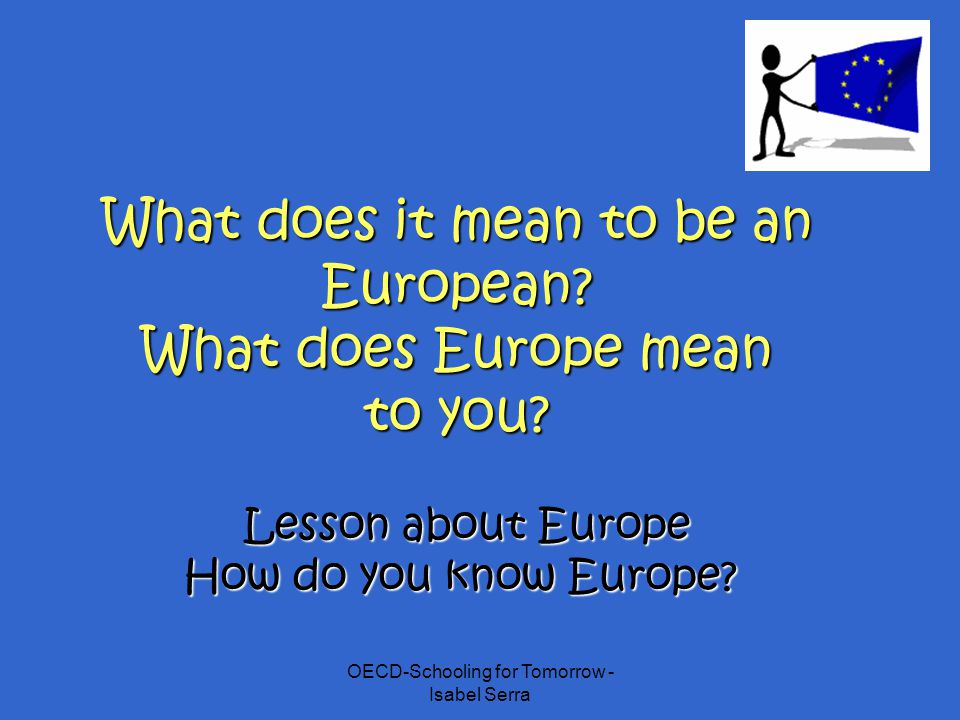What does it mean to be an European What does Europe mean to you