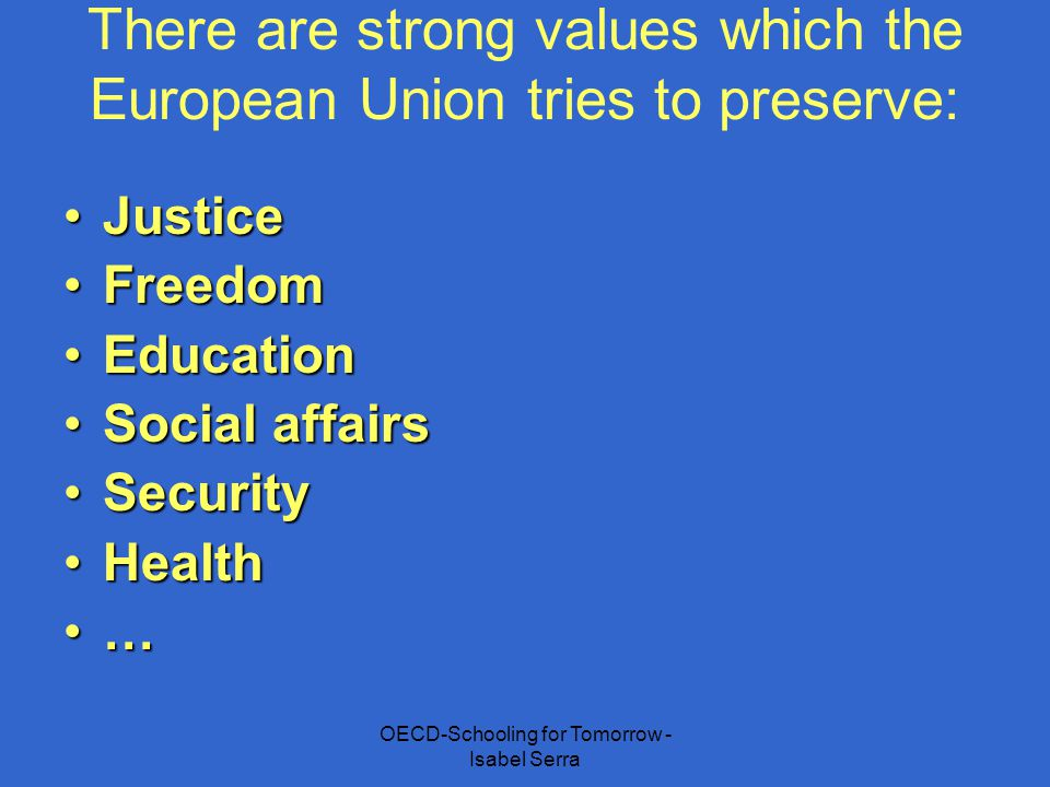 There are strong values which the European Union tries to preserve: