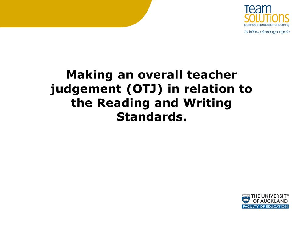 Making an overall teacher judgement (OTJ) in relation to the Reading and Writing Standards.