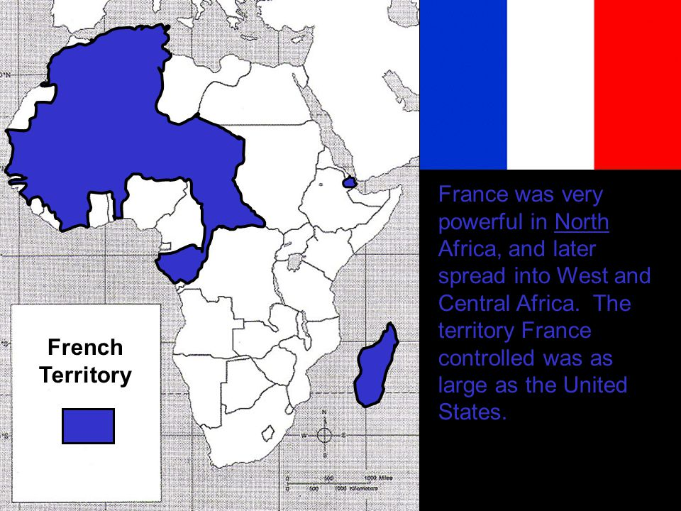 France was very powerful in North Africa, and later spread into West and Central Africa. The territory France controlled was as large as the United States.