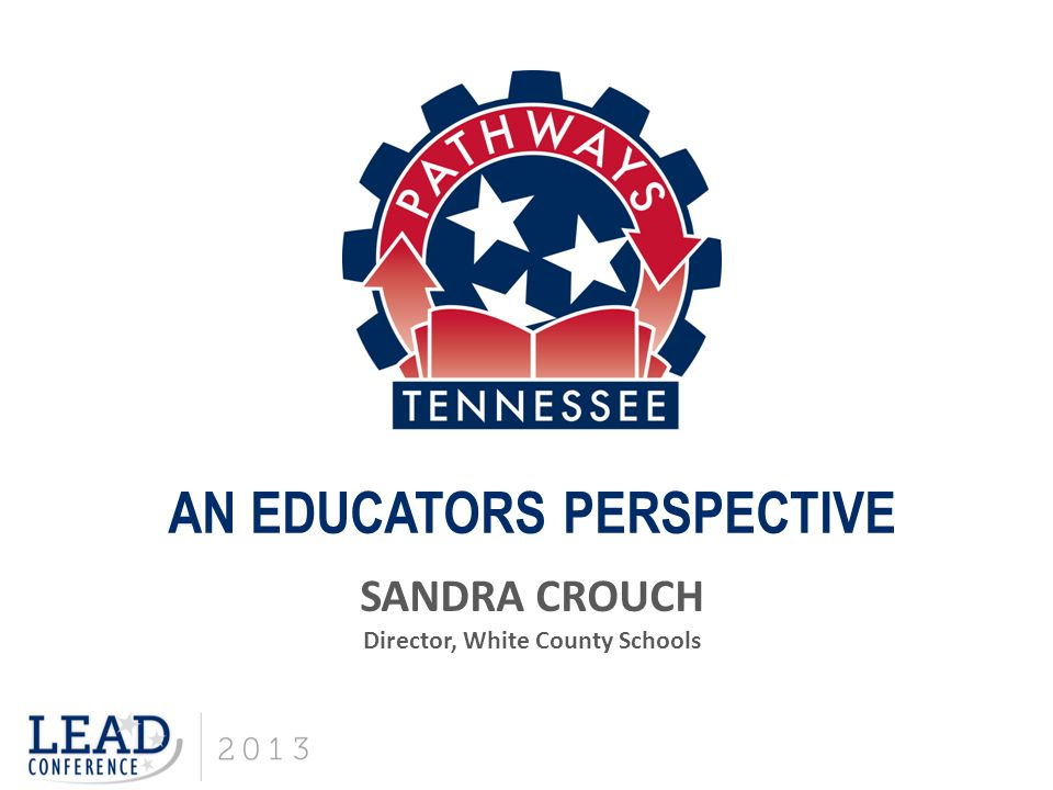 AN EDUCATORS PERSPECTIVE SANDRA CROUCH Director, White County Schools