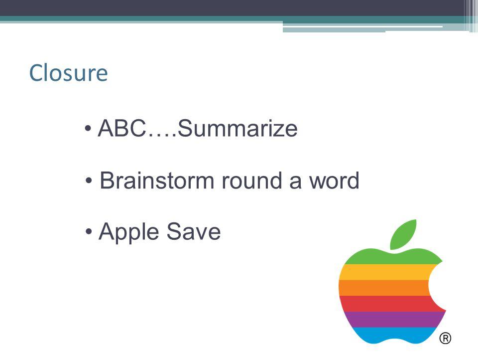 Closure • ABC….Summarize • Brainstorm round a word • Apple Save