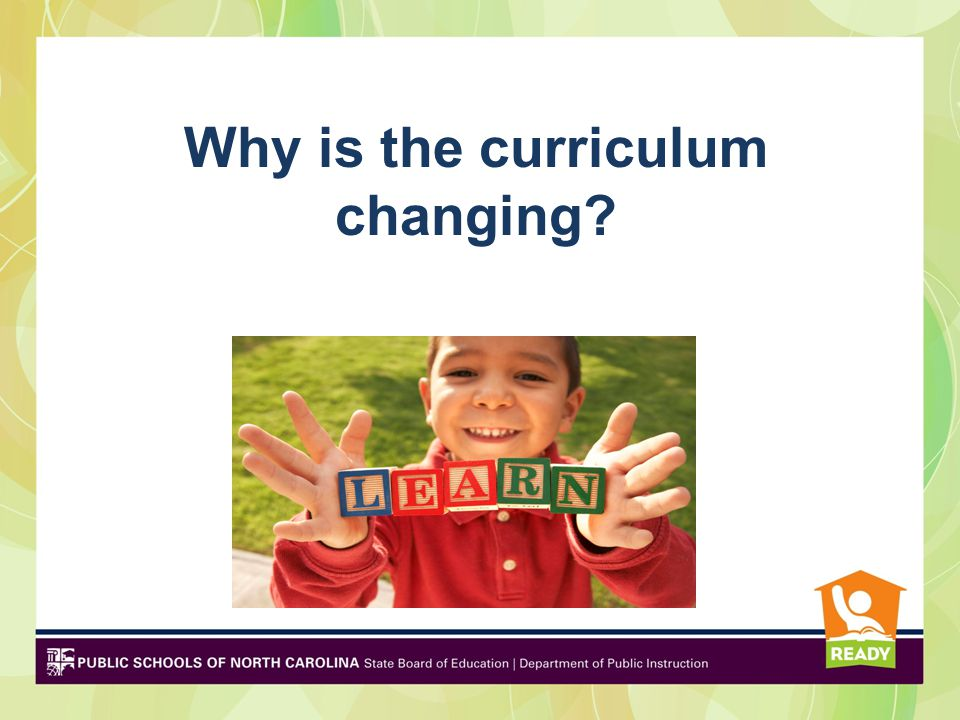 Why is the curriculum changing
