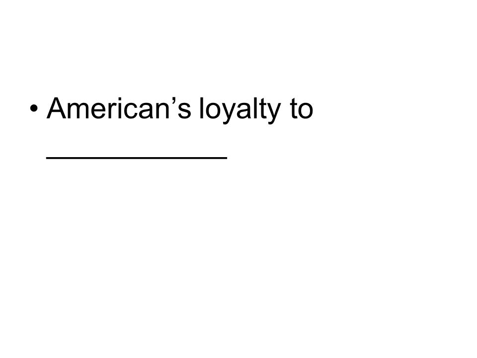 American's loyalty to ___________
