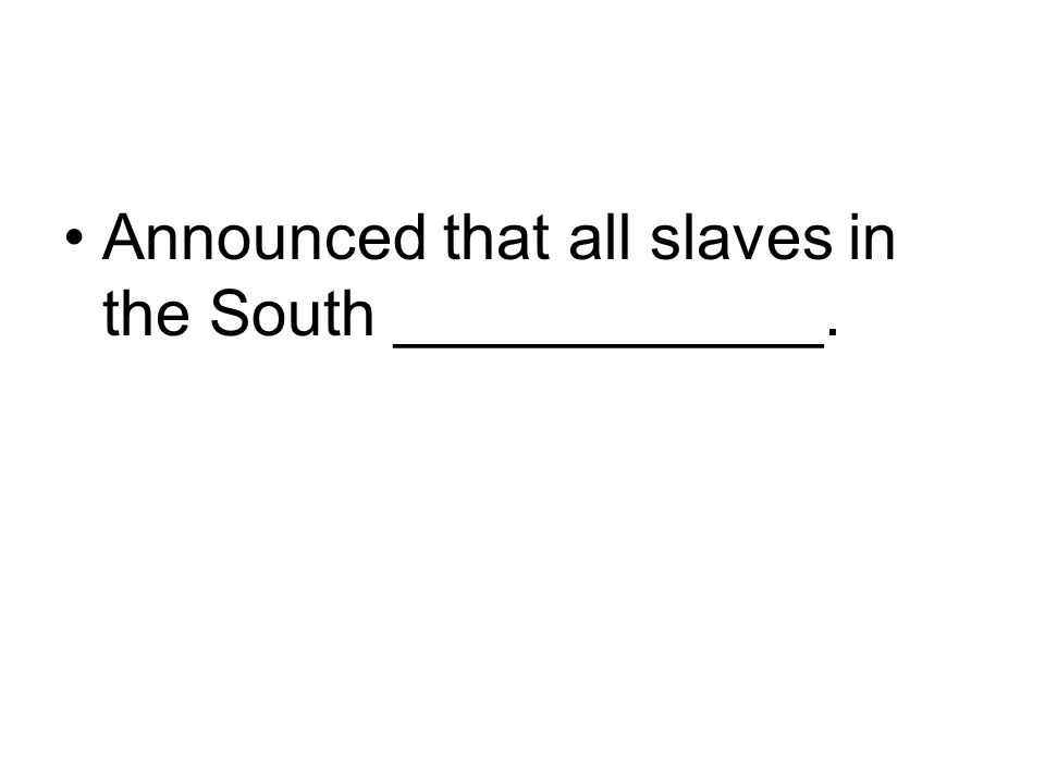 Announced that all slaves in the South ____________.
