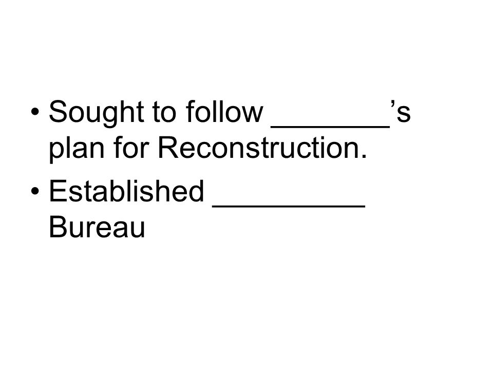 Sought to follow _______'s plan for Reconstruction.