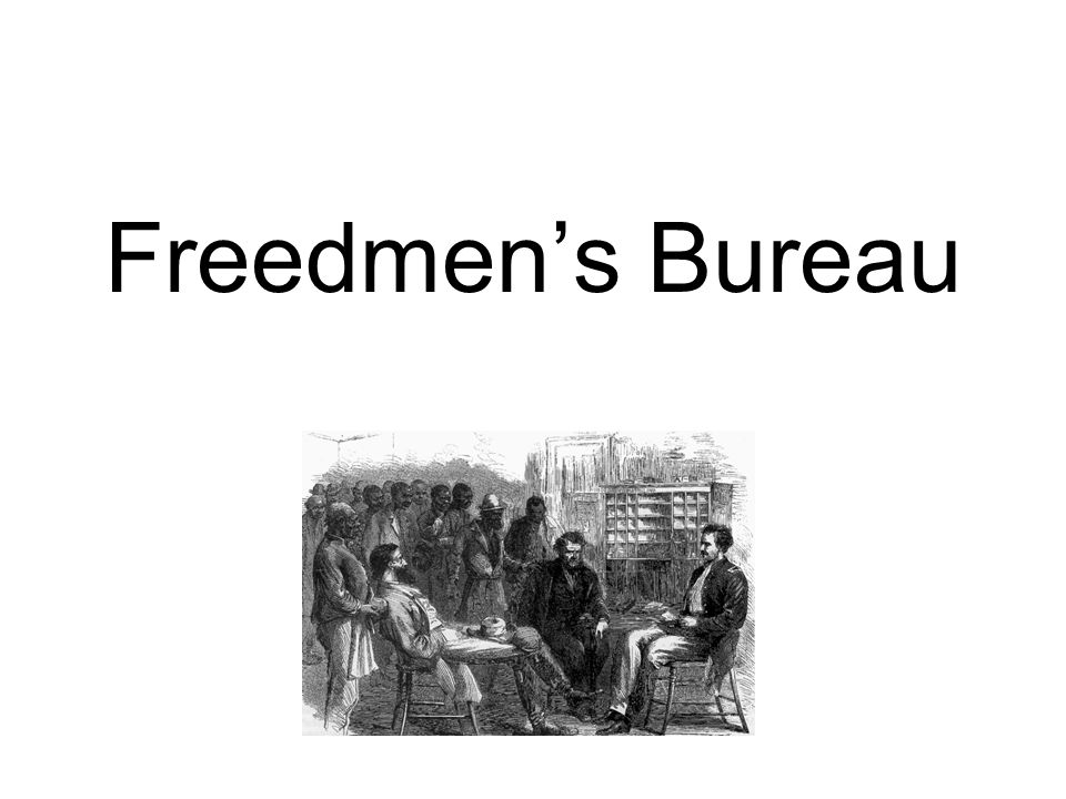 the debate regarding the freedmans bureau essay The bureau of refugees, freedmen and abandoned lands was created in march 3, 1865 after two years of severe debate the freedmen bureau, as it was commonly called, was to address all matters concerning refugees and freedmen within the states that were under reconstruction.