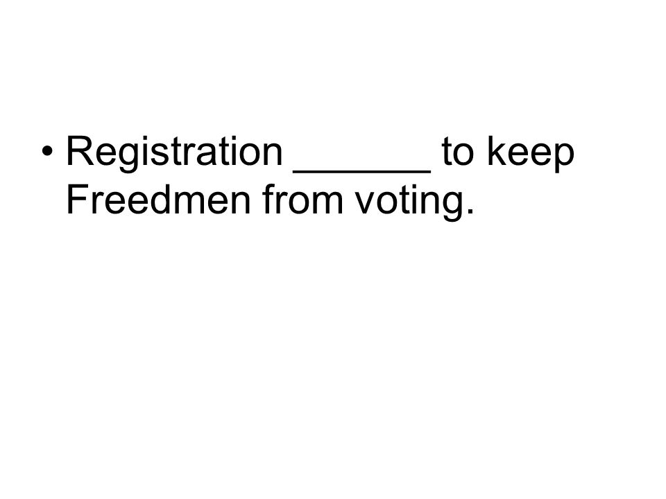 Registration ______ to keep Freedmen from voting.