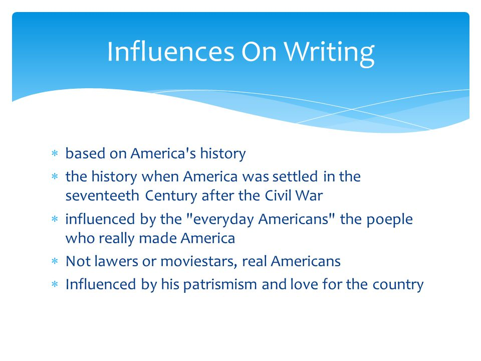 Influences On Writing based on America s history