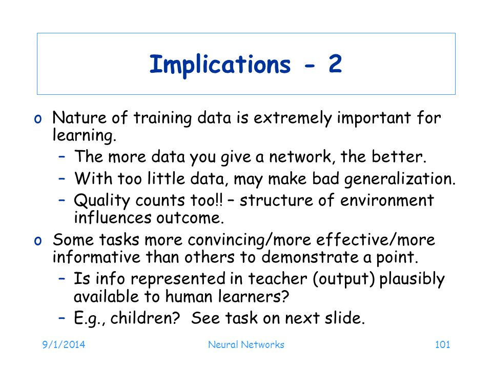 Implications - 2 Nature of training data is extremely important for learning. The more data you give a network, the better.