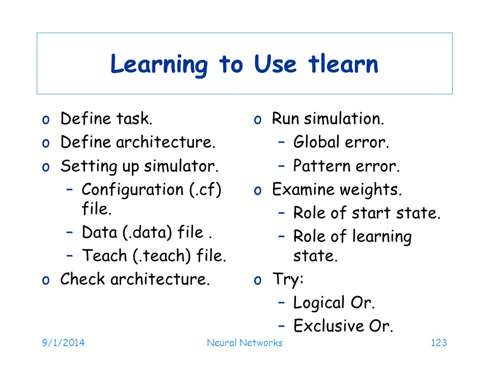 Learning to Use tlearn Define task. Define architecture.