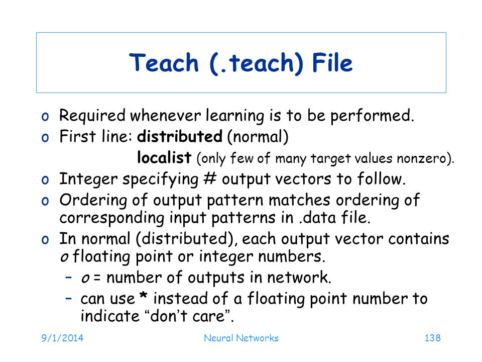 Teach (.teach) File Required whenever learning is to be performed.