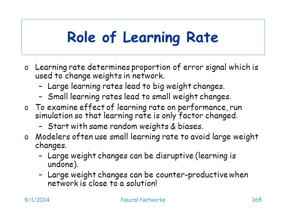 Role of Learning Rate Learning rate determines proportion of error signal which is used to change weights in network.