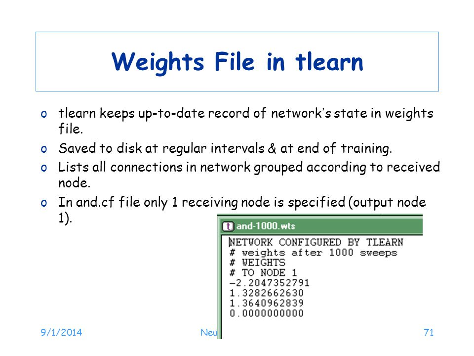 Weights File in tlearn tlearn keeps up-to-date record of network's state in weights file. Saved to disk at regular intervals & at end of training.