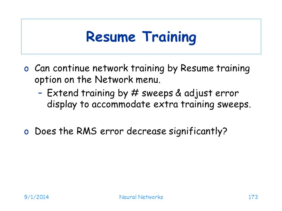 Resume Training Can continue network training by Resume training option on the Network menu.