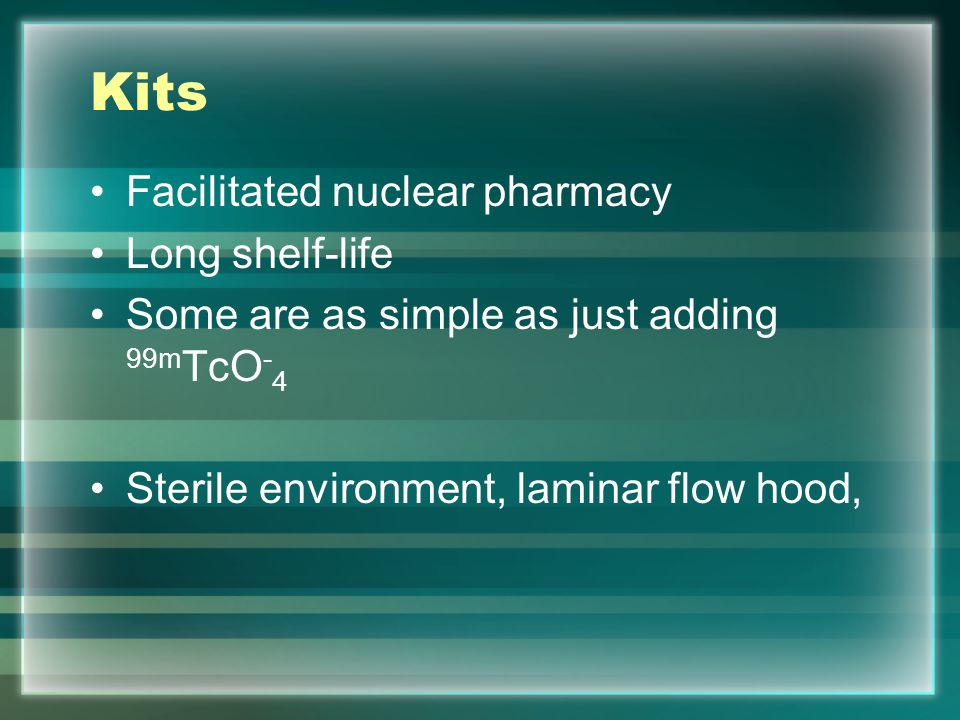 Kits Facilitated nuclear pharmacy Long shelf-life