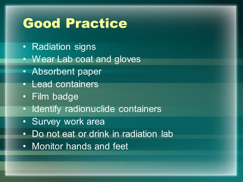 Good Practice Radiation signs Wear Lab coat and gloves Absorbent paper