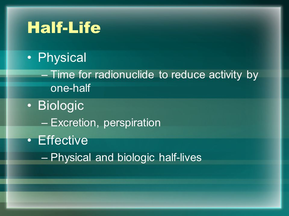 Half-Life Physical Biologic Effective